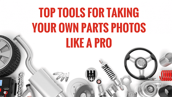 Top Tools for Taking Photos of Auto Parts Without Breaking the Bank