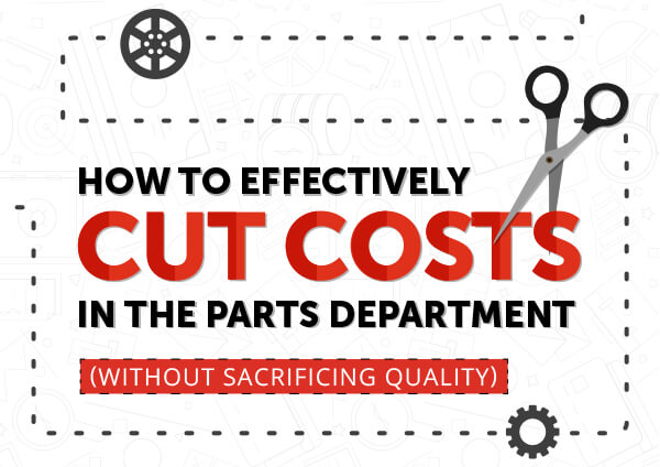 How To Effectively Cut Costs In The Parts Department