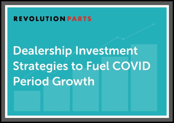 Dealership Investment Strategies to Fuel COVID Period Growth