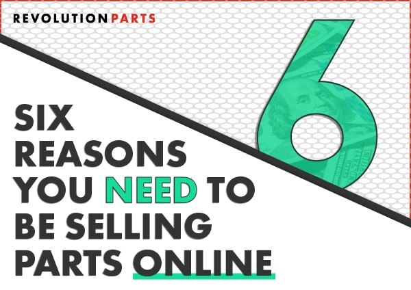 6 Reasons You Need to Be Selling Parts Online