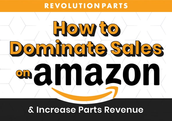 How to Dominate Sales on Amazon & Increase Parts Revenue