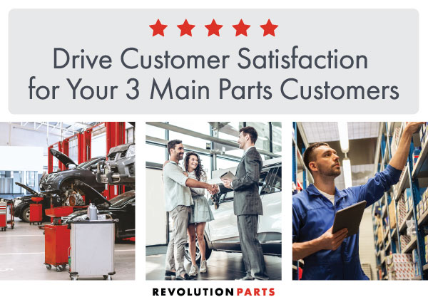 Drive Customer Satisfaction for Your 3 Main Parts Customers