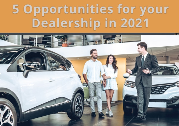 5 Opportunities for your Dealership in 2021
