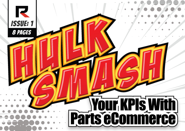 HULK SMASH Your KPIs With Parts eCommerce