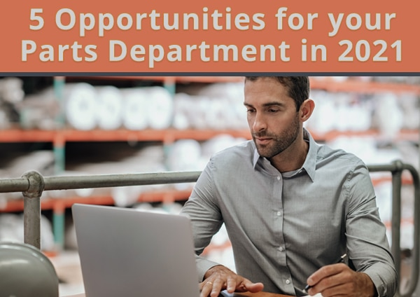 5 Opportunities for your Parts Department in 2021