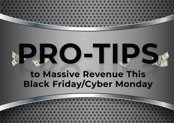 Pro-Tips to Massive Revenue This Black Friday/Cyber Monday